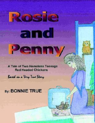 Rosie and Penny: A Tale of Two Homeless Teenage Red Headed Chickens
