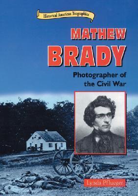 Mathew Brady: Photographer of the Civil War