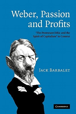 Weber, Passion and Profits: 'The Protestant Ethic and the Spirit of Capitalism' in Context