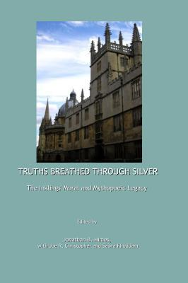 truths-breathed-through-silver-the-inklings-moral-and-mythopoeic-legacy