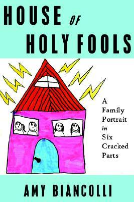 house-of-holy-fools-a-family-portrait-in-six-cracked-parts