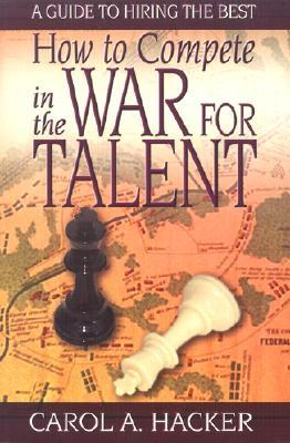 How to Compete in the War for Talent: A Guide to Hiring the Best