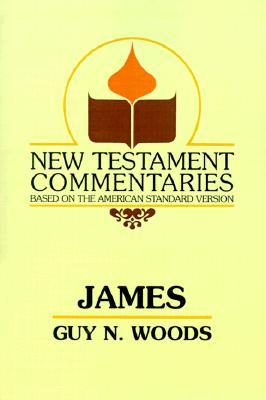 New Testament Commentary on James (New Testament Commentaries by Guy N. Woods