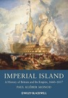 Imperial Island: A History of Britain and Its Empire, 1660-1837
