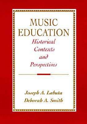 Music Education: Historical Contexts and Perspectives