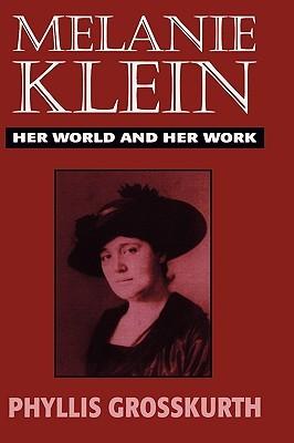 Melanie Klein Her World and Her Work