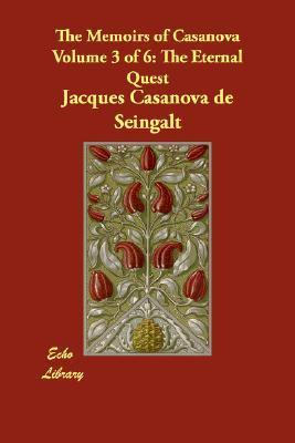 The Memoirs of Casanova, Vol 3 of 6: The Eternal Quest