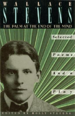 The Palm at the End of the Mind: Selected Poems and a Play - Wallace Stevens