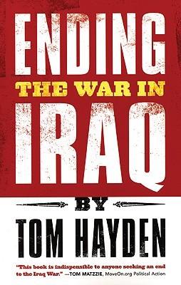 Ending the War in Iraq by Tom Hayden