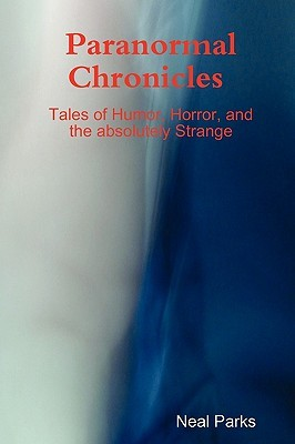Paranormal Chronicles Tales of humor, horror, and the absolutely strange