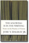 The Knowing Is in the Writing: Notes on the Practice of Fiction