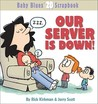 Our Server Is Down! by Rick Kirkman