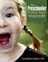 The Preschooler Problem Solver: Tackling Tough and Tricky Transitions with Your Two-To-Five-Year-Old