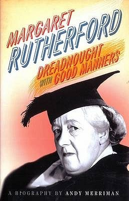 Margaret Rutherford: Dreadnought with Good Manners: A Biography