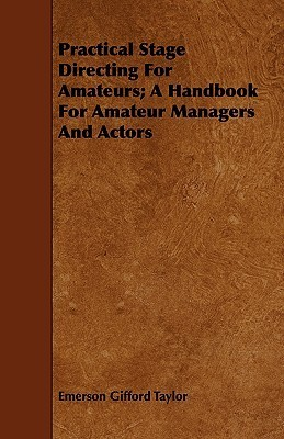Practical Stage Directing for Amateurs; A Handbook for Amateur Managers and Actors