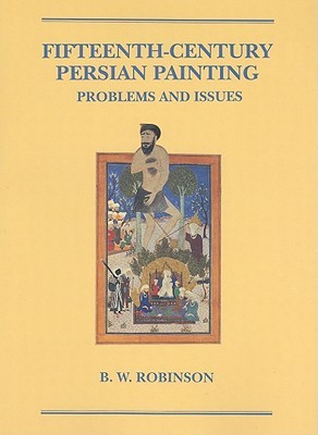 Fifteenth-Century Persian Painting: Problems and Issues