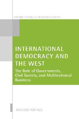 International Democracy and the West: The Role of Governments, Civil Society, and Multinational Business