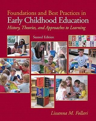 Foundations and Best Practices in Early Childhood Education: History, Theories and Approaches to Learning