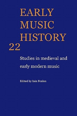 Early Music History Volume 22: Studies in Medieval and Early Modern Music