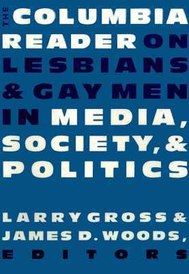 The Columbia Reader on Lesbians & Gay Men in Media, Society, and Politics