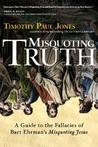 "Misquoting Truth: A Guide to the Fallacies of Bart Ehrman's ""Misquoting Jesus"""