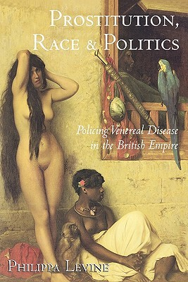 Prostitution, Race, and Politics: Policing Venereal Disease in the British Empire