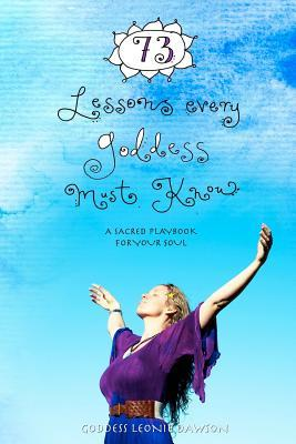 73 Lessons Every Goddess Must Know by Leonie Dawson
