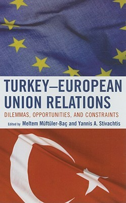 Turkey-European Union Relations: Dilemmas, Opportunities, and Constraints