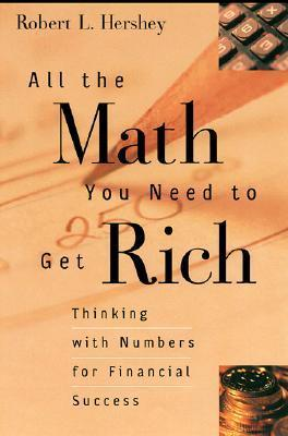 All the Math You Need to Get Rich: Thinking with Numbers for Financial Success