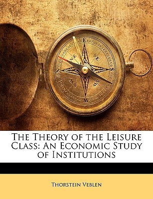 the-theory-of-the-leisure-class-an-economic-study-of-institutions