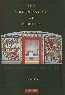 The Urbanisation of Etruria: Funerary Practices and Social Change, 700-600 BC