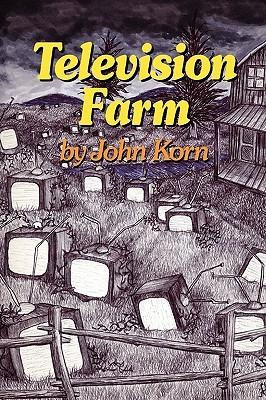 Television Farm by John Korn
