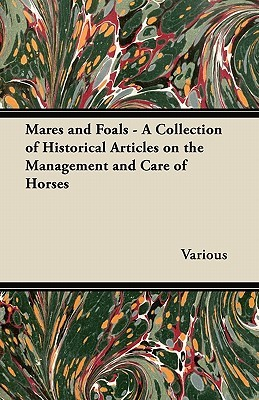 Mares and Foals - A Collection of Historical Articles on the Management and Care of Horses