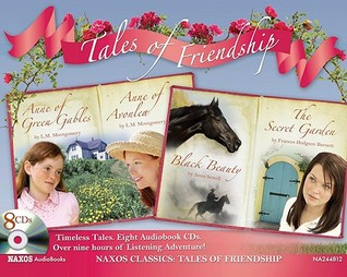 Tales of Friendship: Anne of Green Gables; Anne of Avonlea; Black Beauty; The Secret Garden