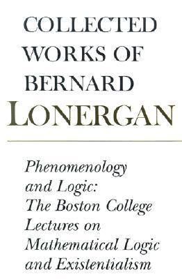 Phenomenology and Logic: The Boston College Lectures of Mathematical Logic and Existentialism