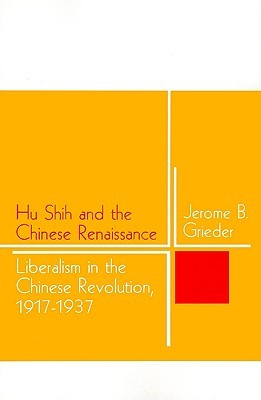 Hu Shih and the Chinese Renaissance: Liberalism in the Chinese Revolution, 1917-1937