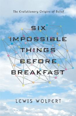 Six Impossible Things Before Breakfast by Lewis Wolpert
