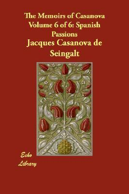 The Memoirs of Casanova, Vol 6 of 6: Spanish Passions