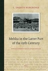 Mekka in the Latter Part of the 19th Century: Daily Life, Customs and Learning. the Moslims of the East-Indian Archipelago.