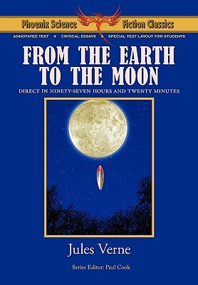 From The Earth To The Moon Phoenix Science Fiction Classics (With Notes And Critical Essays)