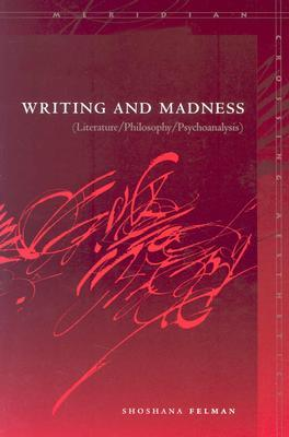 Writing and Madness: Literature/Philosophy/Psychoanalysis (Meridian: Crossing Aesthetics (Stanford, Calif.) )