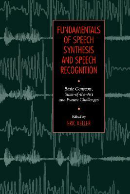 Fundamentals of Speech Synthesis and Speech Recognition by Eric Keller