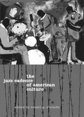 Ebook The Jazz Cadence of American Culture by Robert G. O'Meally DOC!