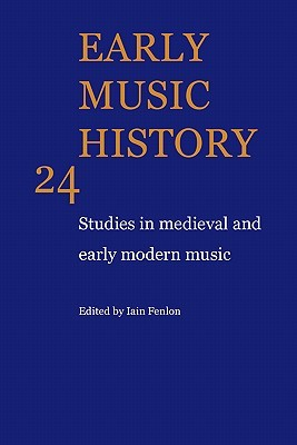 Early Music History Volume 24: Studies in Medieval and Early Modern Music