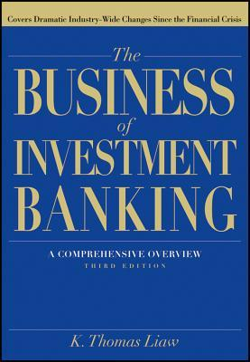 The Business of Investment Banking: A Comprehensive Overview