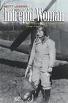 Intrepid Woman: Betty Lussier's Secret War, 1942-1945