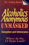 Alcoholics Anonymous Unmasked: Deception and Deliverance