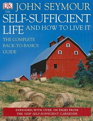 The Self Sufficient Life And How To Live It The Complete Back To