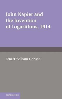 John Napier and the Invention of Logarithms, 1614: A Lecture by E.W. Hobson