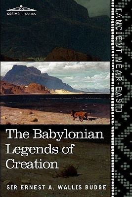 The babylonian legends of creation and the fight between bel and the dragon by E.A. Wallis Budge